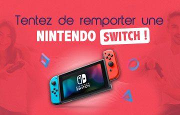 Tentez de remporter une Nintendo SWITCH !